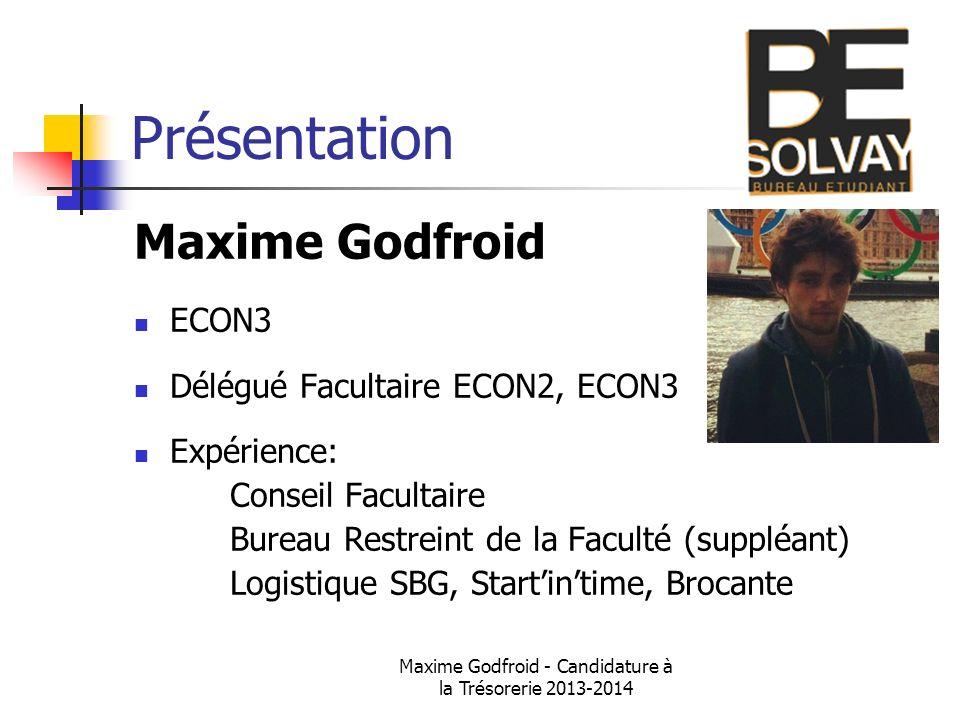 Maxime Godfroid - Candidature à la Trésorerie 2013-2014 Présentation Maxime Godfroid ECON3 Délégué Facultaire ECON2, ECON3 Expérience: Conseil Faculta
