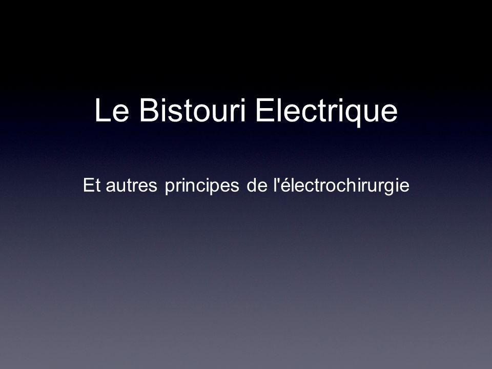 Le Bistouri Electrique Et autres principes de l'électrochirurgie
