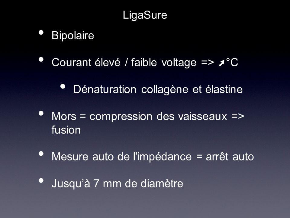 Bipolaire Courant élevé / faible voltage => °C Dénaturation collagène et élastine Mors = compression des vaisseaux => fusion Mesure auto de l'impédanc