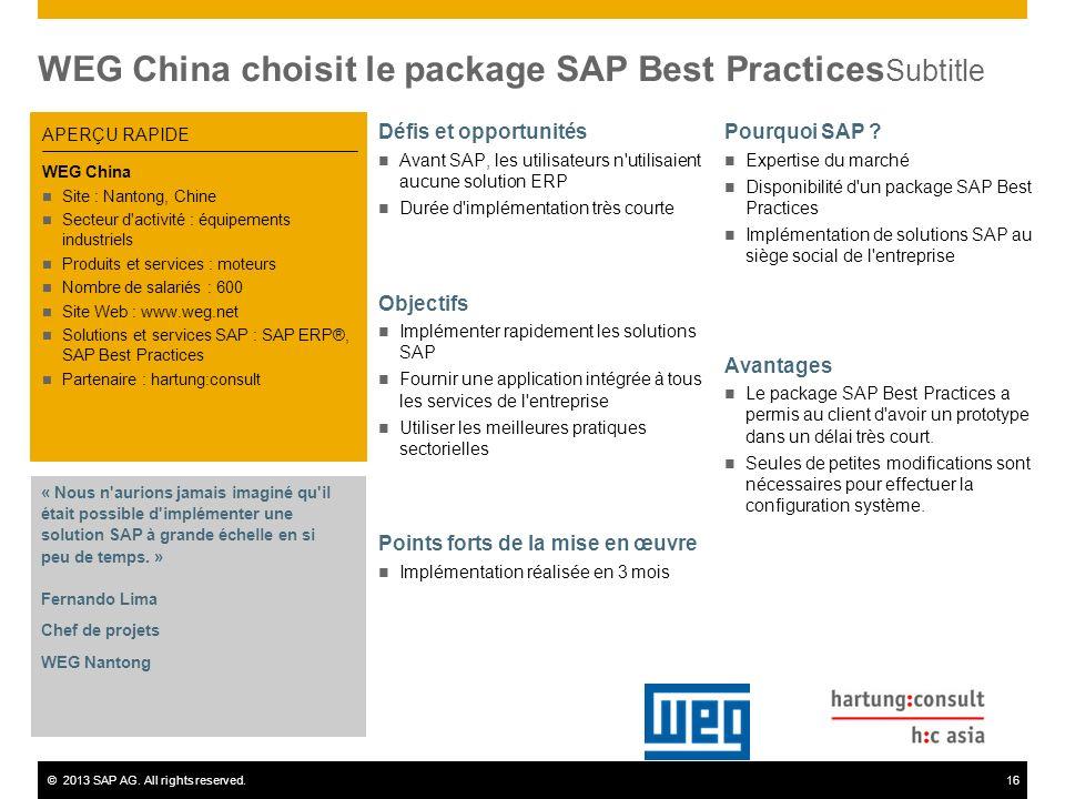 ©2013 SAP AG. All rights reserved.16 WEG China choisit le package SAP Best Practices Subtitle Défis et opportunités Avant SAP, les utilisateurs n'util