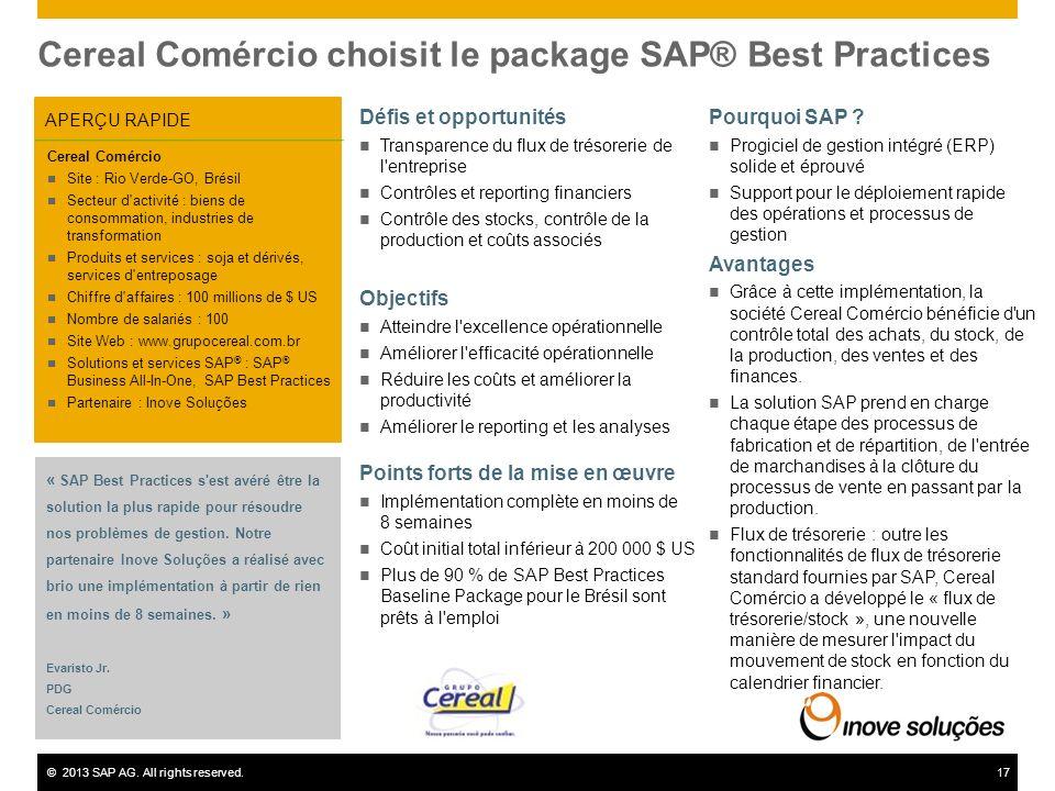 ©2013 SAP AG. All rights reserved.17 Cereal Comércio choisit le package SAP® Best Practices APERÇU RAPIDE Défis et opportunités Transparence du flux d