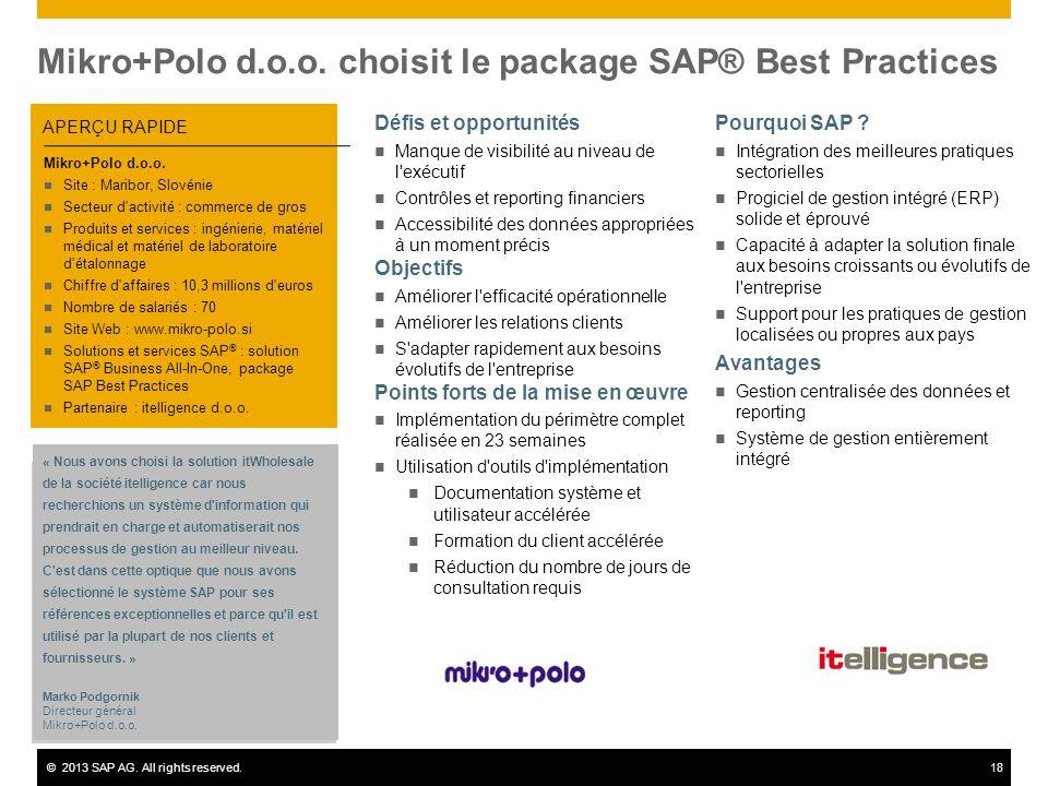 ©2013 SAP AG. All rights reserved.18 Mikro+Polo d.o.o. choisit le package SAP® Best Practices APERÇU RAPIDE Défis et opportunités Manque de visibilité