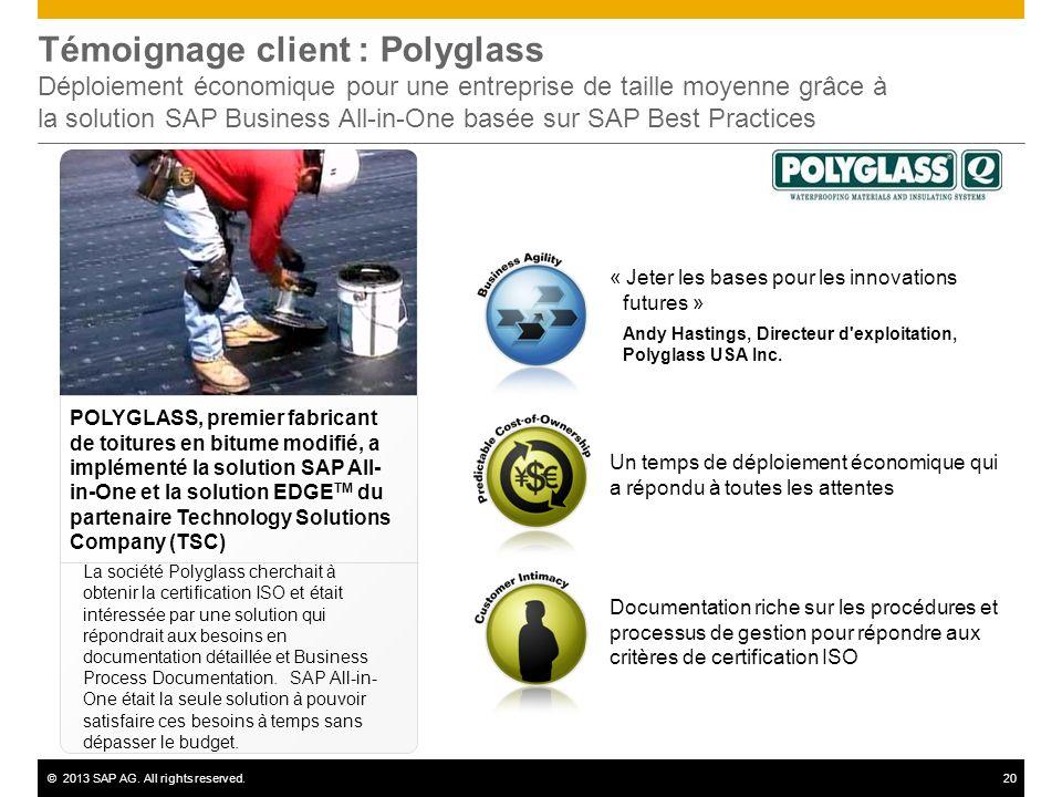 ©2013 SAP AG. All rights reserved.20 Témoignage client : Polyglass Déploiement économique pour une entreprise de taille moyenne grâce à la solution SA