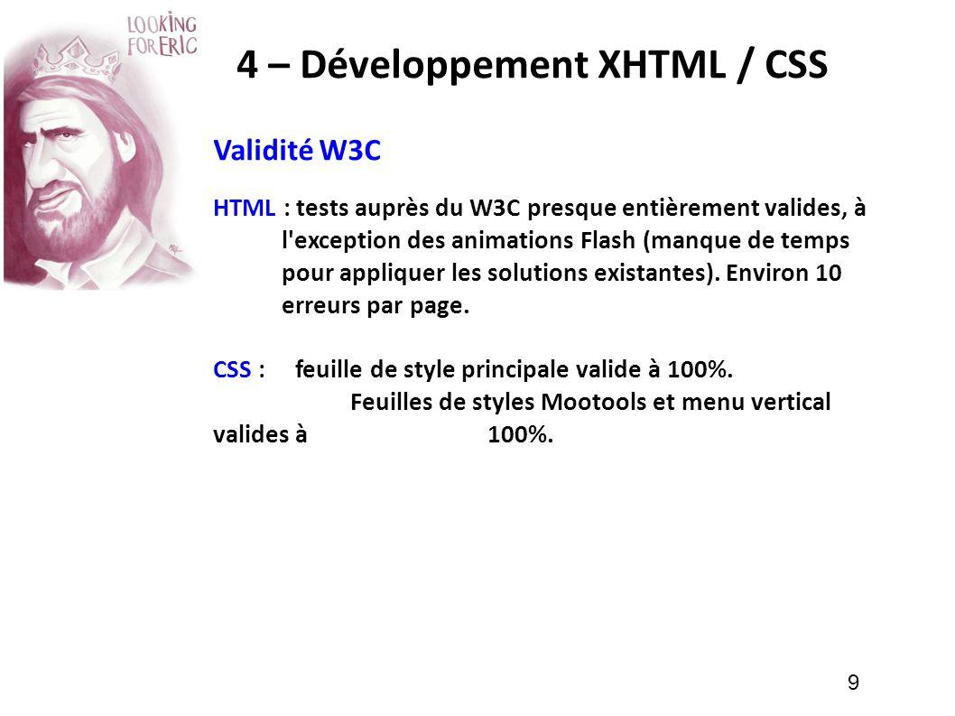 9 4 – Développement XHTML / CSS HTML : tests auprès du W3C presque entièrement valides, à l'exception des animations Flash (manque de temps pour appli