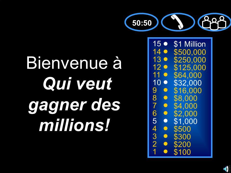 15 14 13 12 11 10 9 8 7 6 5 4 3 2 1 $1 Million $500,000 $250,000 $125,000 $64,000 $32,000 $16,000 $8,000 $4,000 $2,000 $1,000 $500 $300 $200 $100 Bienvenue à Qui veut gagner des millions.