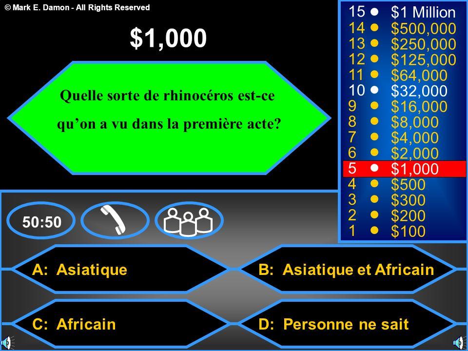 © Mark E. Damon - All Rights Reserved A: Asiatique C: Africain B: Asiatique et Africain D: Personne ne sait 50:50 15 14 13 12 11 10 9 8 7 6 5 4 3 2 1