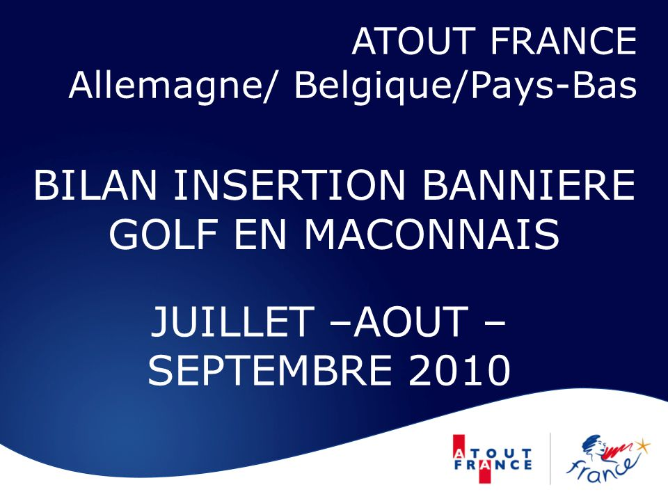BILAN INSERTION BANNIERE GOLF EN MACONNAIS JUILLET –AOUT – SEPTEMBRE 2010 ATOUT FRANCE Allemagne/ Belgique/Pays-Bas