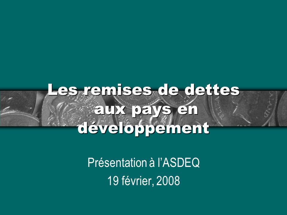 Les remises de dettes aux pays en développement Présentation à lASDEQ 19 février, 2008