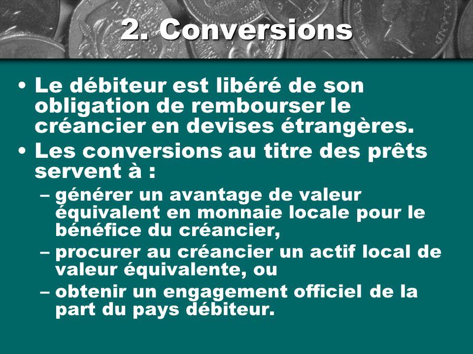 2. Conversions Le débiteur est libéré de son obligation de rembourser le créancier en devises étrangères. Les conversions au titre des prêts servent à