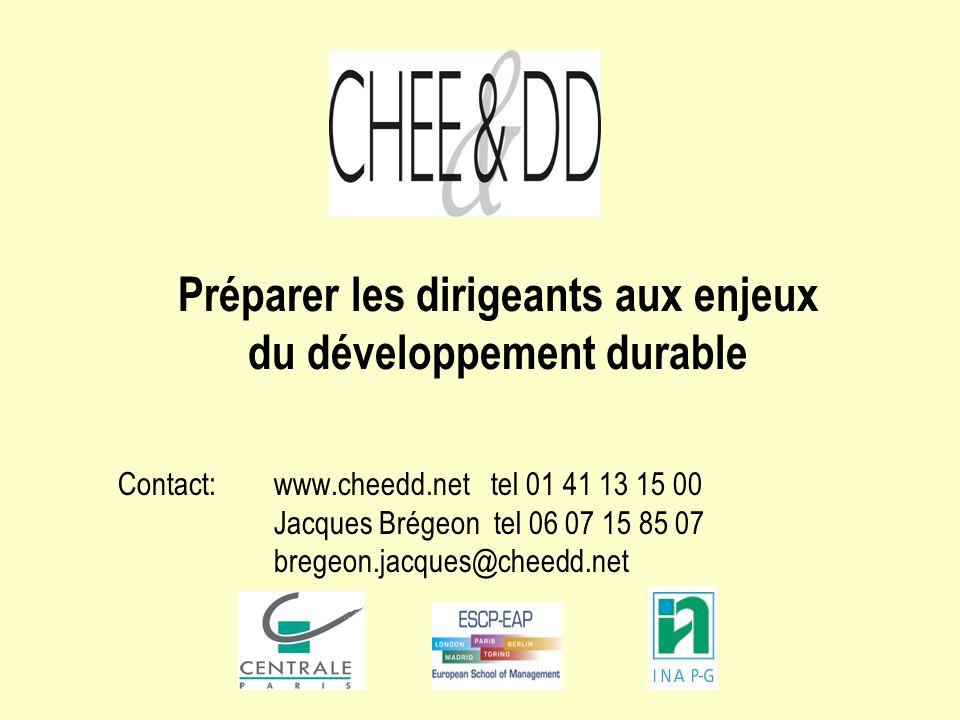 Préparer les dirigeants aux enjeux du développement durable Contact: www.cheedd.net tel 01 41 13 15 00 Jacques Brégeon tel 06 07 15 85 07 bregeon.jacq