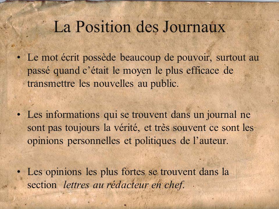 La Position des Journaux Le mot écrit possède beaucoup de pouvoir, surtout au passé quand cétait le moyen le plus efficace de transmettre les nouvelles au public.