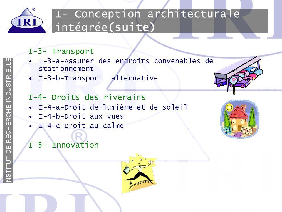 I N S T I T U T D E R E C H E R C H E I N D U S T R I E L L E I- Conception architecturale intégrée (suite) I-3- Transport I-3-a-Assurer des endroits