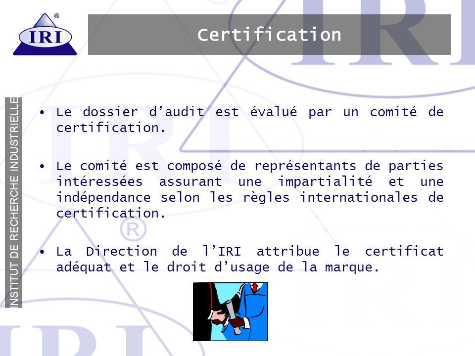 I N S T I T U T D E R E C H E R C H E I N D U S T R I E L L E Certification Le dossier daudit est évalué par un comité de certification. Le comité est