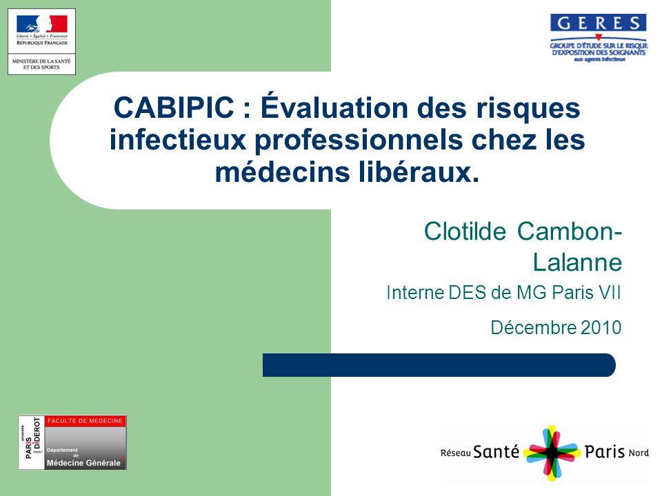 CABIPIC : Évaluation des risques infectieux professionnels chez les médecins libéraux. Clotilde Cambon- Lalanne Interne DES de MG Paris VII Décembre 2