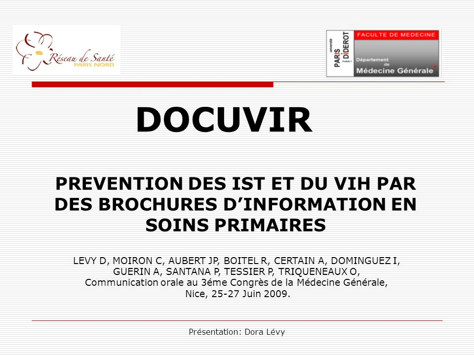 Présentation: Dora Lévy DOCUVIR PREVENTION DES IST ET DU VIH PAR DES BROCHURES DINFORMATION EN SOINS PRIMAIRES LEVY D, MOIRON C, AUBERT JP, BOITEL R,