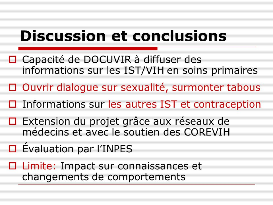 Discussion et conclusions Capacité de DOCUVIR à diffuser des informations sur les IST/VIH en soins primaires Ouvrir dialogue sur sexualité, surmonter