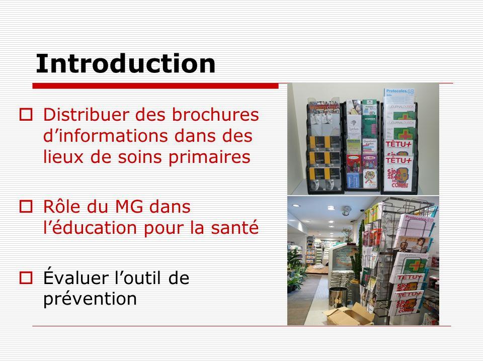 Introduction Distribuer des brochures dinformations dans des lieux de soins primaires Rôle du MG dans léducation pour la santé Évaluer loutil de préve