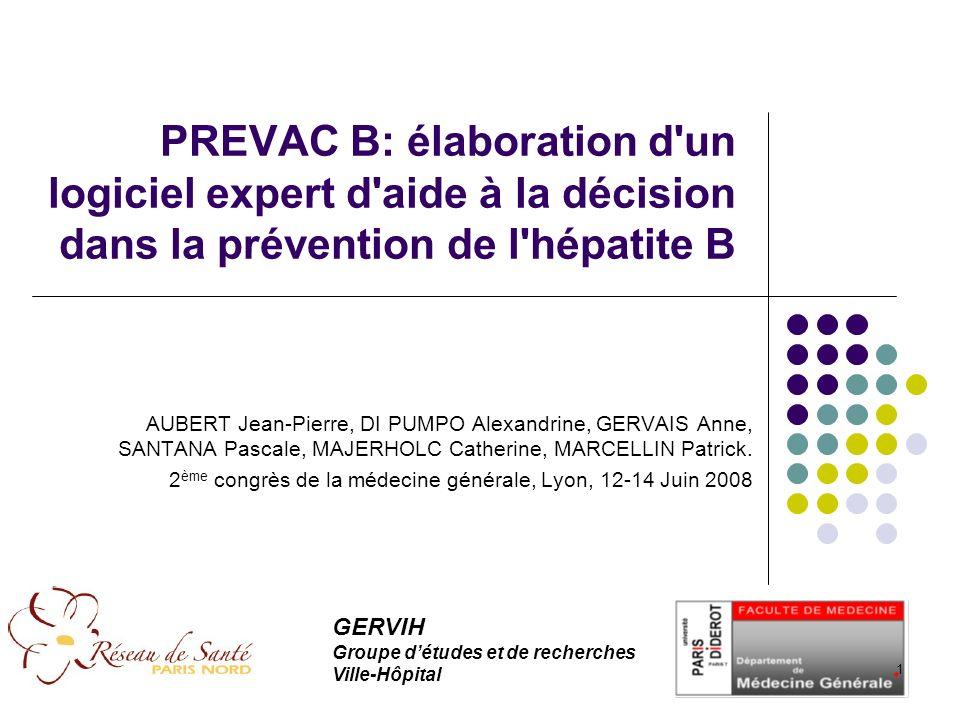 PREVAC B: élaboration d un logiciel expert d aide à la décision dans la prévention de l hépatite B AUBERT Jean-Pierre, DI PUMPO Alexandrine, GERVAIS Anne, SANTANA Pascale, MAJERHOLC Catherine, MARCELLIN Patrick.