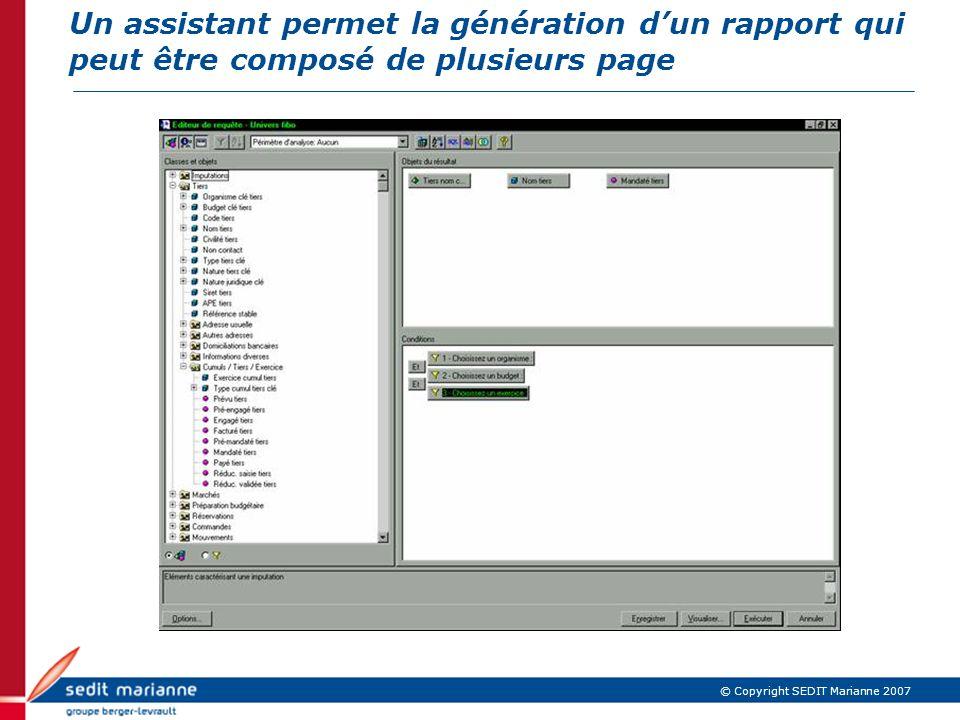 © Copyright SEDIT Marianne 2007 Un assistant permet la génération dun rapport qui peut être composé de plusieurs page