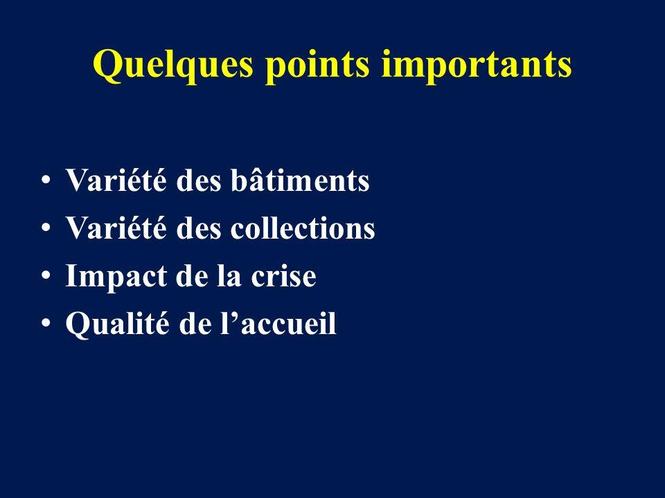 Quelques points importants Variété des bâtiments Variété des collections Impact de la crise Qualité de laccueil