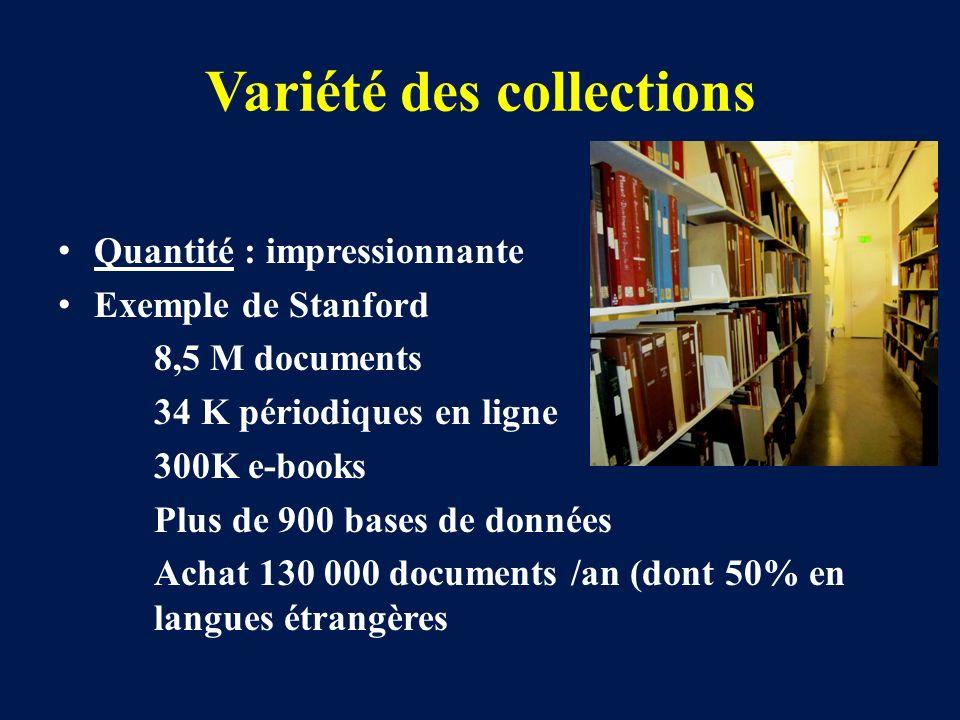 Variété des collections Quantité : impressionnante Exemple de Stanford 8,5 M documents 34 K périodiques en ligne 300K e-books Plus de 900 bases de don