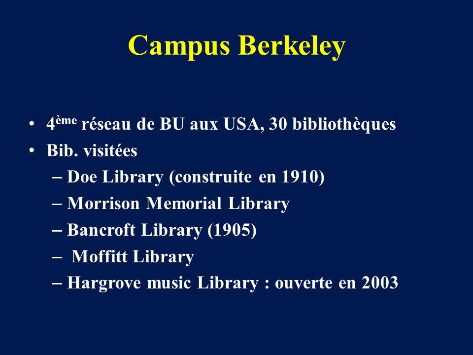 Campus Berkeley 4 ème réseau de BU aux USA, 30 bibliothèques Bib. visitées – Doe Library (construite en 1910) – Morrison Memorial Library – Bancroft L