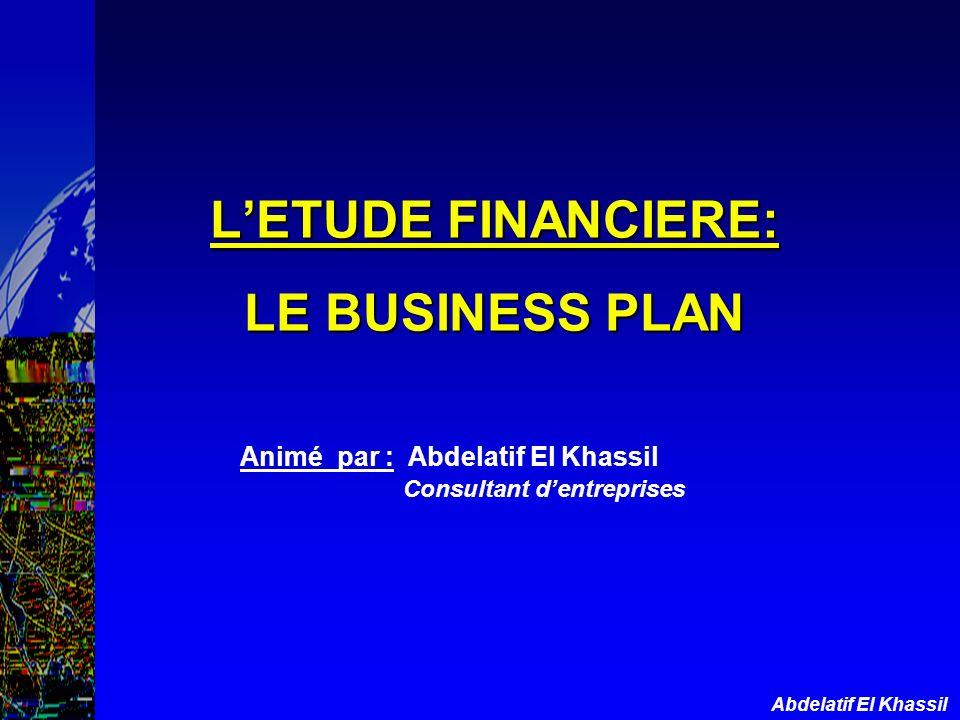 Abdelatif El Khassil LETUDE FINANCIERE: LE BUSINESS PLAN Animé par : Abdelatif El Khassil Consultant dentreprises