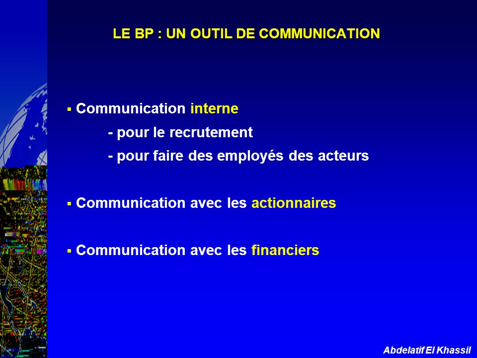 Abdelatif El Khassil LE BP : UN OUTIL DE COMMUNICATION Communication interne - pour le recrutement - pour faire des employés des acteurs Communication