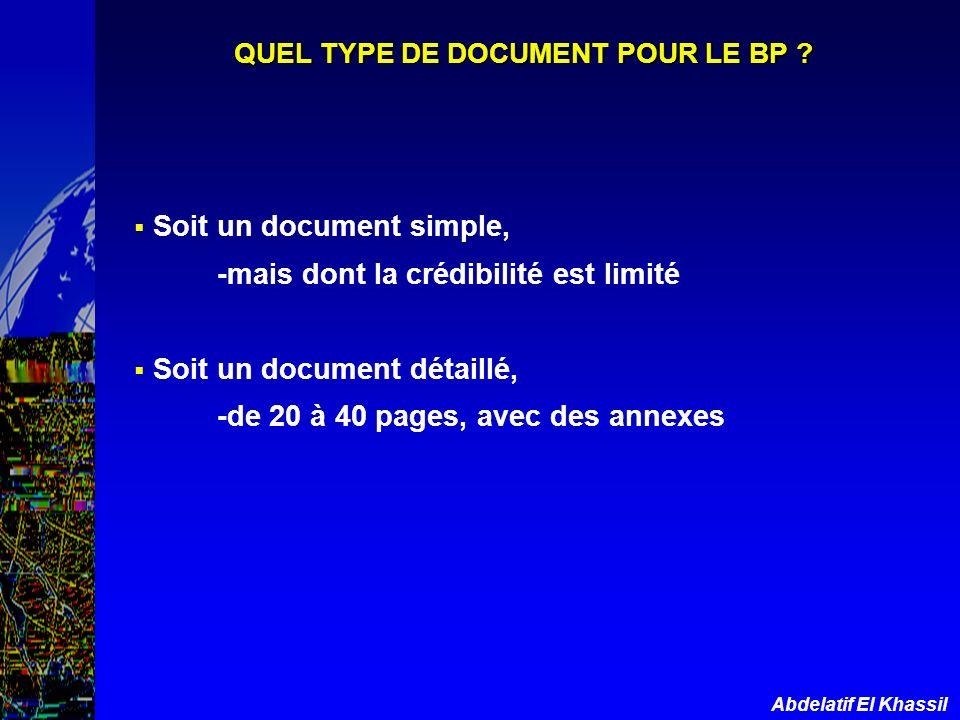 Abdelatif El Khassil QUEL TYPE DE DOCUMENT POUR LE BP ? Soit un document simple, -mais dont la crédibilité est limité Soit un document détaillé, -de 2