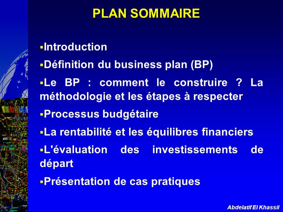 Abdelatif El Khassil PLAN SOMMAIRE Introduction Définition du business plan (BP) Le BP : comment le construire ? La méthodologie et les étapes à respe