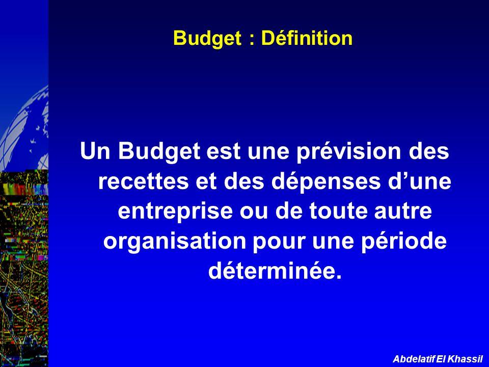 Abdelatif El Khassil Budget : Définition Un Budget est une prévision des recettes et des dépenses dune entreprise ou de toute autre organisation pour