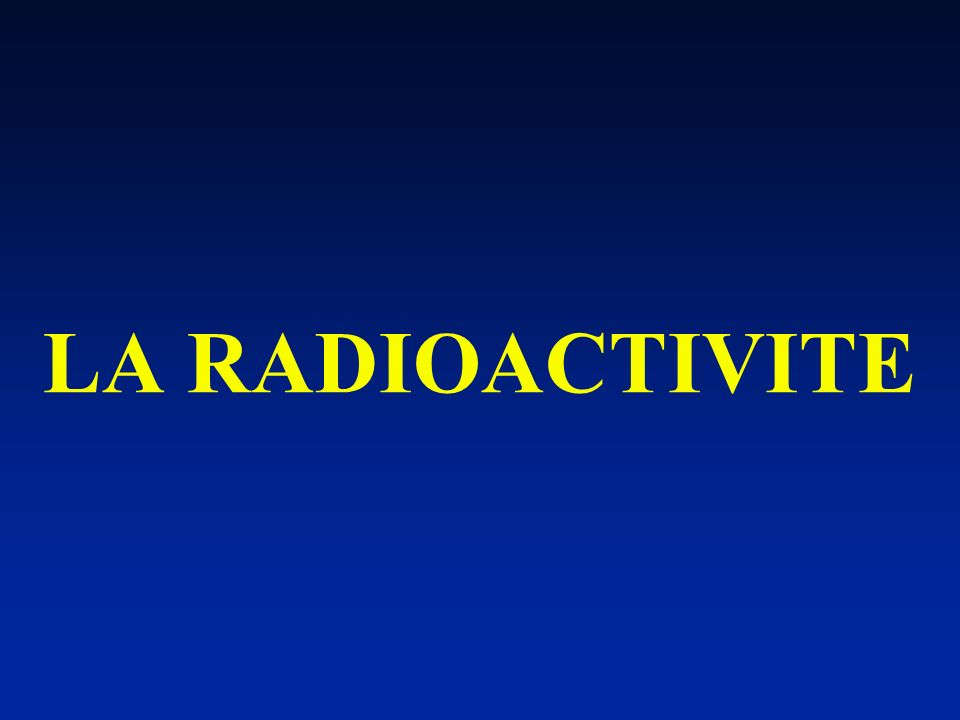 LA RADIOACTIVITE