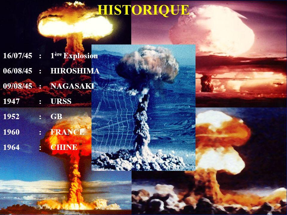 LES ARMES NUCLEAIRES HISTORIQUE 16/07/45:1 ère Explosion 06/08/45:HIROSHIMA 09/08/45:NAGASAKI 1947:URSS 1952:GB 1960:FRANCE 1964:CHINE