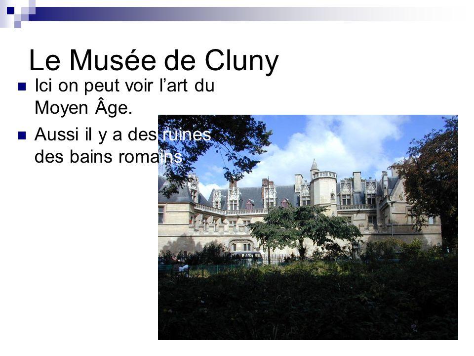 Le Musée de Cluny Le Musée de Cluny se trouve au Quartier Latin, près de la Sorbonne.