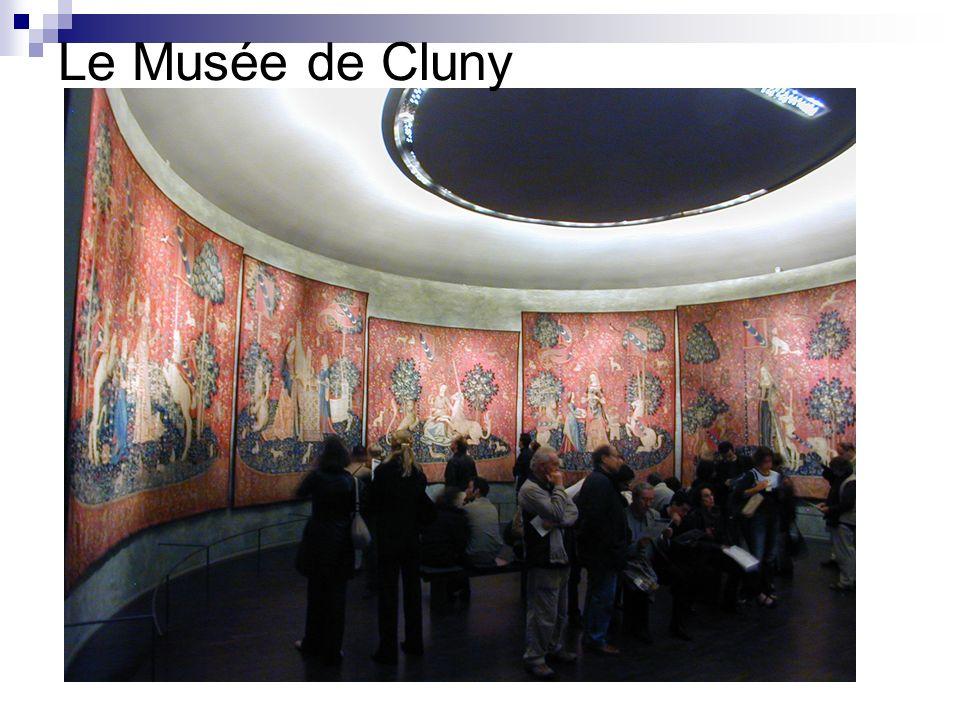 Le Musée de Cluny À ce musée on peut voir La Dame at la licorne, une série de six tapisseries qui datent du XV e siècle.