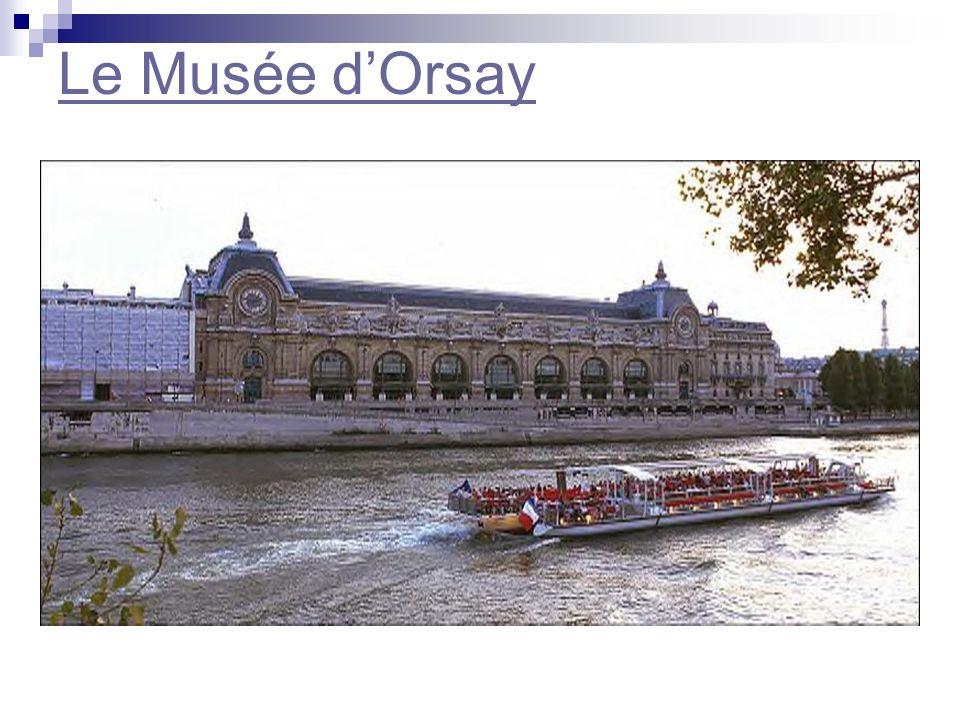 Au musée dOrsay, on peut voir beacoup de peintures et de sculptures qui datent de 1848 à 1914, y compris beaucoup dart impressionniste.