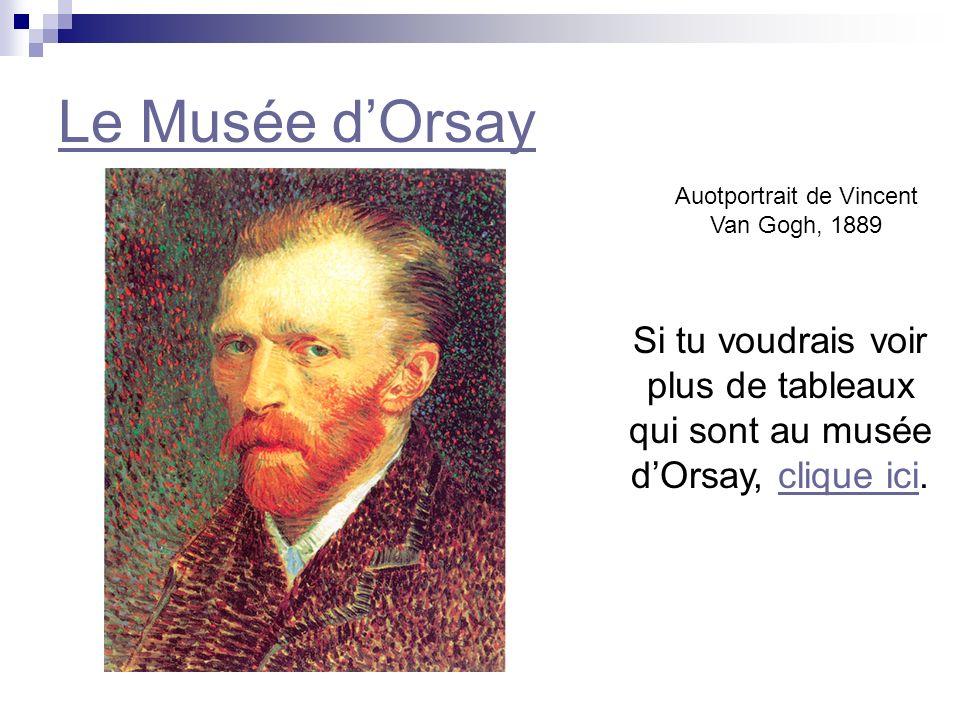 La Nuit Étoilée (Starry Night), Vincent Van Gogh. 1888 Si tu voudrais voir plus de tableaux qui sont au musée dOrsay, clique ici.clique ici