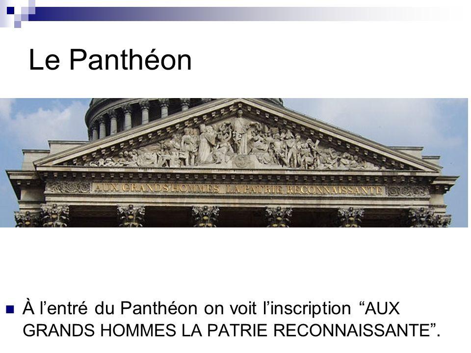 Le Panthéon À lentré du Panthéon on voit linscription AUX GRANDS HOMMES LA PATRIE RECONNAISSANTE.