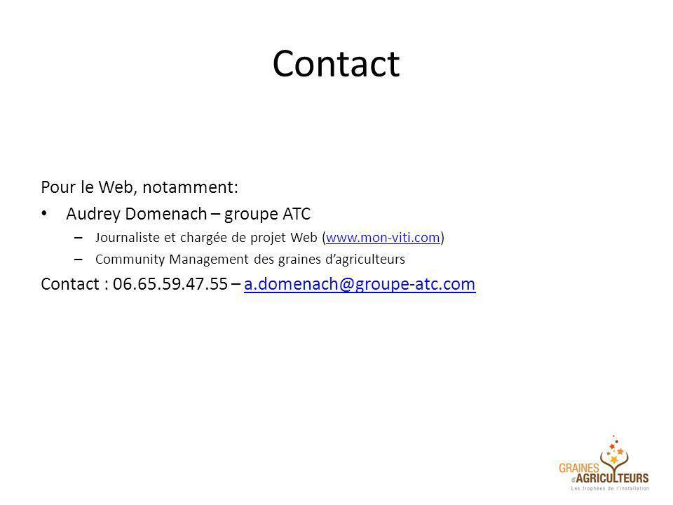 Contact Pour le Web, notamment: Audrey Domenach – groupe ATC – Journaliste et chargée de projet Web (www.mon-viti.com)www.mon-viti.com – Community Management des graines dagriculteurs Contact : 06.65.59.47.55 – a.domenach@groupe-atc.coma.domenach@groupe-atc.com