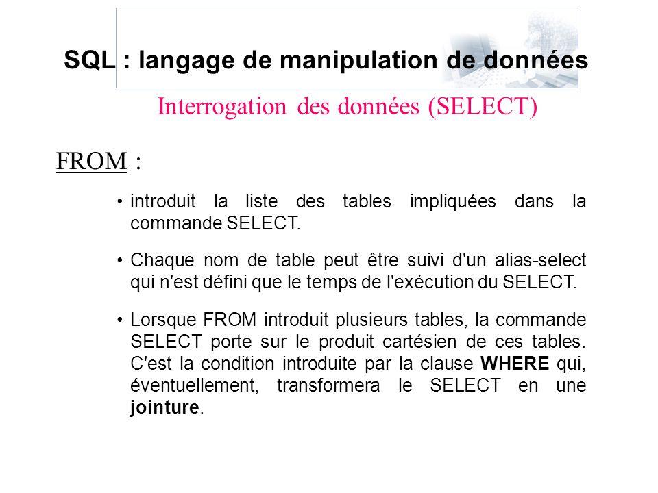 FROM : introduit la liste des tables impliquées dans la commande SELECT. Chaque nom de table peut être suivi d'un alias-select qui n'est défini que le