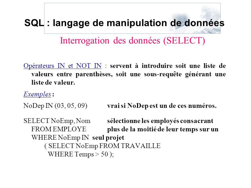 Opérateurs IN et NOT IN : servent à introduire soit une liste de valeurs entre parenthèses, soit une sous-requête générant une liste de valeur. Exempl