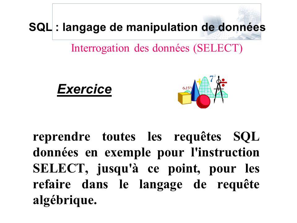 reprendre toutes les requêtes SQL données en exemple pour l'instruction SELECT, jusqu'à ce point, pour les refaire dans le langage de requête algébriq