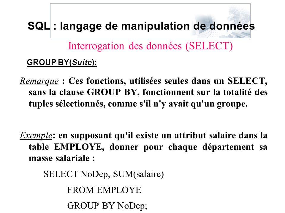 Remarque : Ces fonctions, utilisées seules dans un SELECT, sans la clause GROUP BY, fonctionnent sur la totalité des tuples sélectionnés, comme s'il n