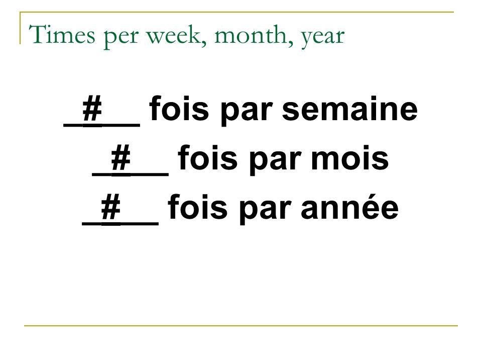 Times per week, month, year _#__ fois par semaine _#__ fois par mois _#__ fois par année