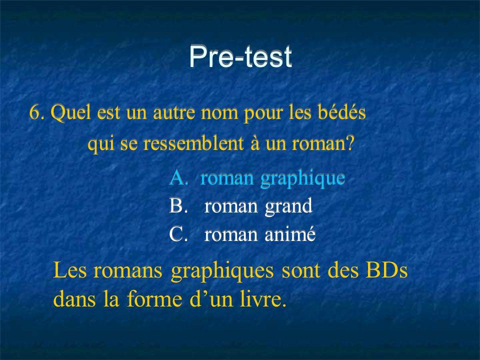 Pre-test 6. Quel est un autre nom pour les bédés qui se ressemblent à un roman? 6. Quel est un autre nom pour les bédés qui se ressemblent à un roman?
