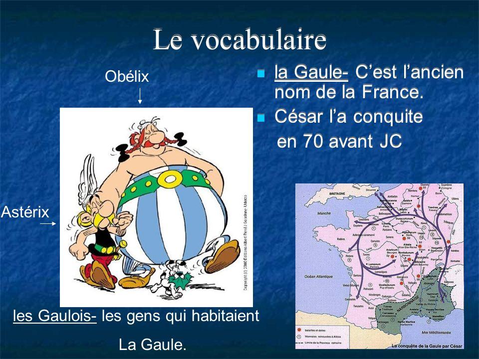 Le vocabulaire la Gaule- Cest lancien nom de la France. César la conquite en 70 avant JC la Gaule- Cest lancien nom de la France. César la conquite en