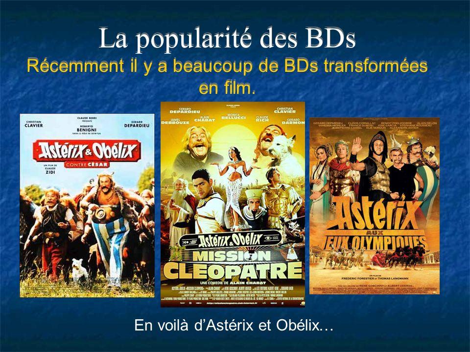 La popularité des BDs Récemment il y a beaucoup de BDs transformées en film. En voilà dAstérix et Obélix…
