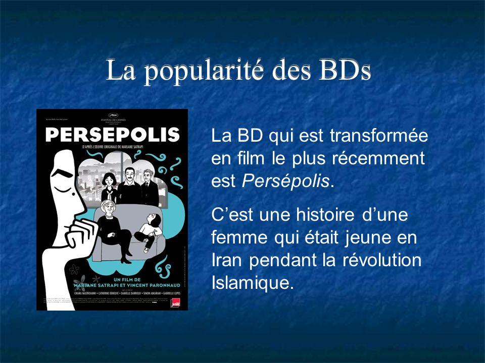 La popularité des BDs La BD qui est transformée en film le plus récemment est Persépolis. Cest une histoire dune femme qui était jeune en Iran pendant