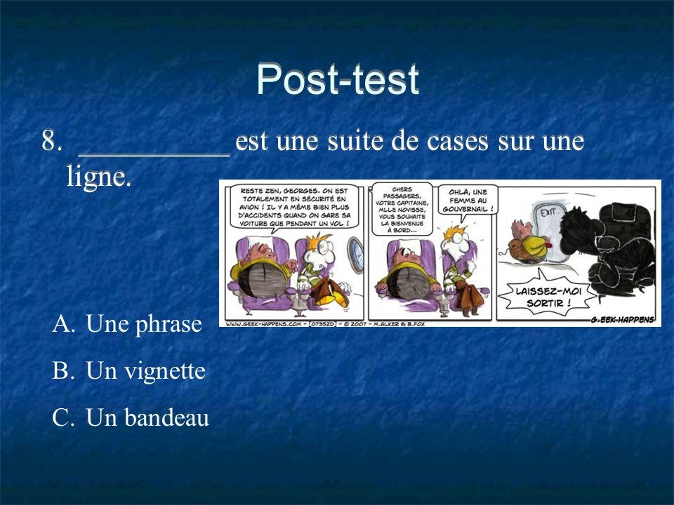 Post-test 8. __________ est une suite de cases sur une ligne. A.Une phrase B.Un vignette C.Un bandeau