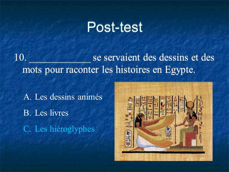 Post-test 10. ____________ se servaient des dessins et des mots pour raconter les histoires en Egypte. A.Les dessins animés B.Les livres C.Les hiérogl